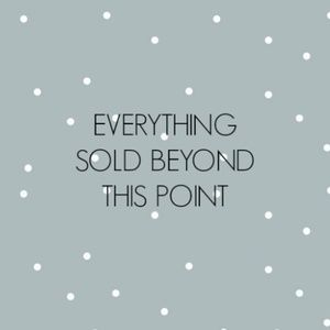 Other - Everything Sold Beyond This Point